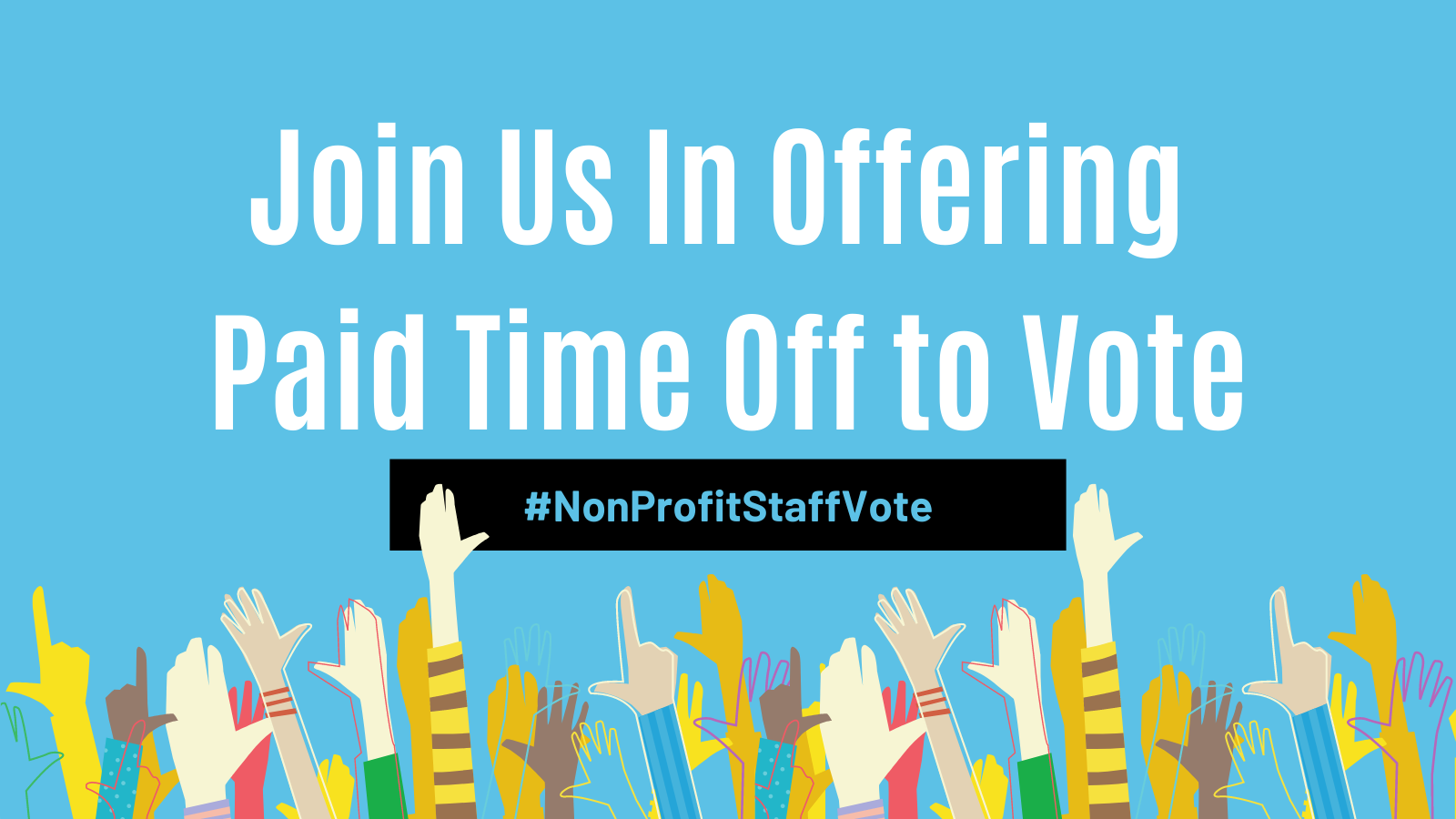Join Us In Offering Paid Time Off To Vote #NonProfitStaffVote